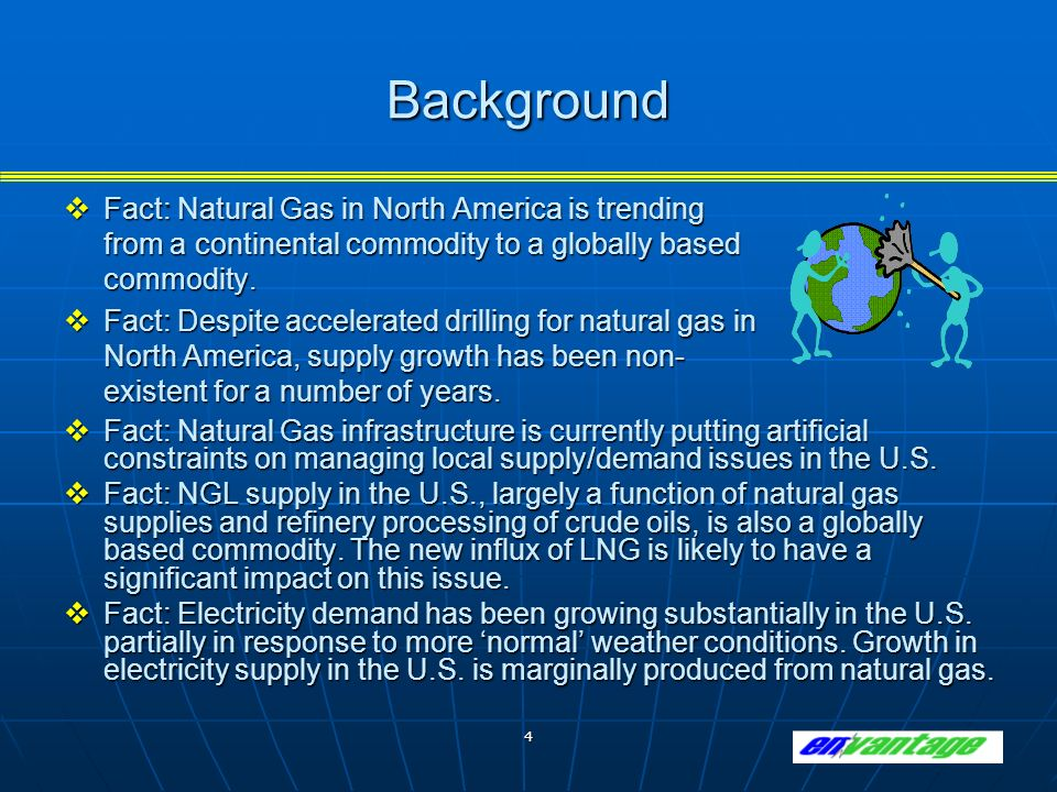 4 Background Fact: Natural Gas in North America is trending from a continental commodity to a globally based commodity.