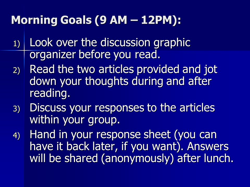 Morning Goals (9 AM – 12PM): 1) Look over the discussion graphic organizer before you read. 2) Read the two articles provided and jot down your though
