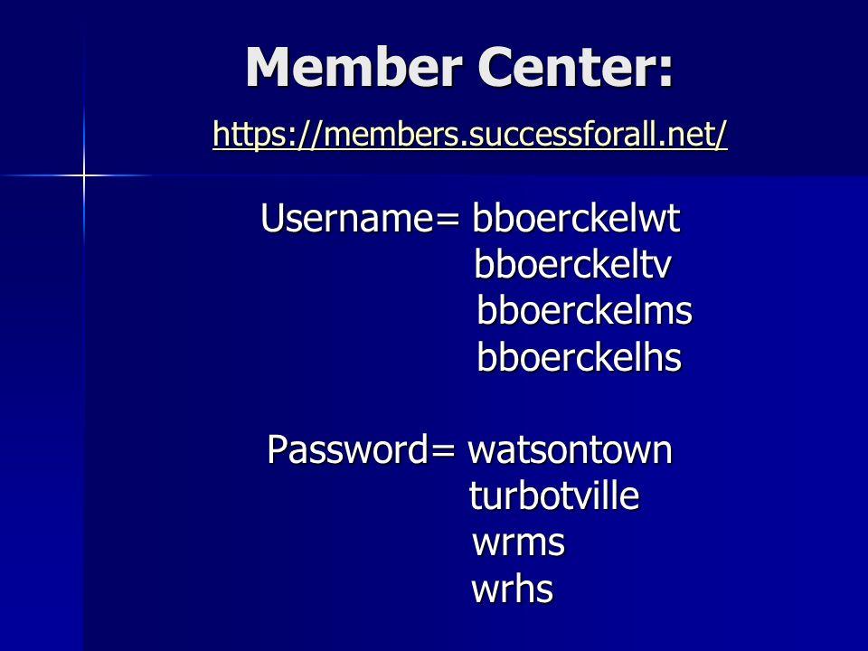Member Center: https://members.successforall.net/ Username= bboerckelwt bboerckeltv bboerckeltv bboerckelms bboerckelms bboerckelhs bboerckelhs Password= watsontown turbotville turbotville wrms wrms wrhs wrhs
