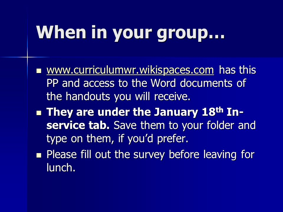 When in your group… www.curriculumwr.wikispaces.com has this PP and access to the Word documents of the handouts you will receive. www.curriculumwr.wi