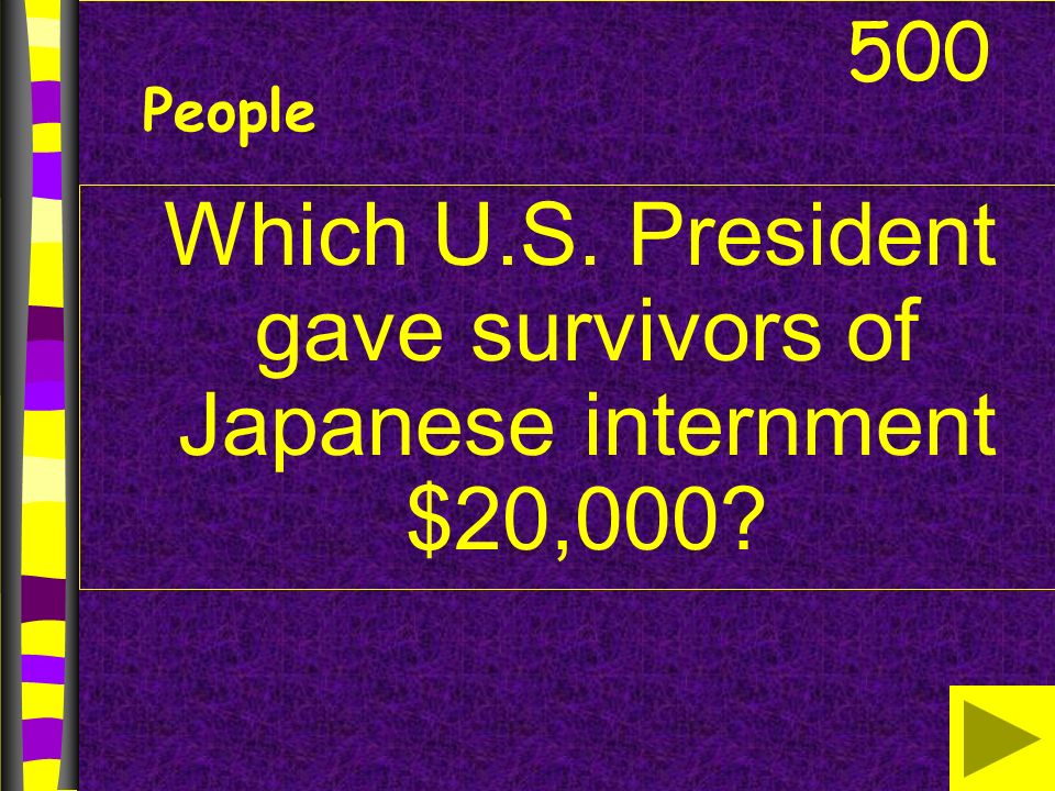 Which U.S. President gave survivors of Japanese internment $20,000 500 People
