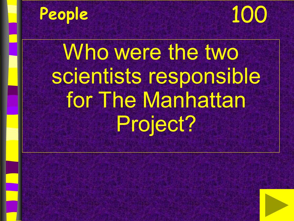 People Who were the two scientists responsible for The Manhattan Project 100