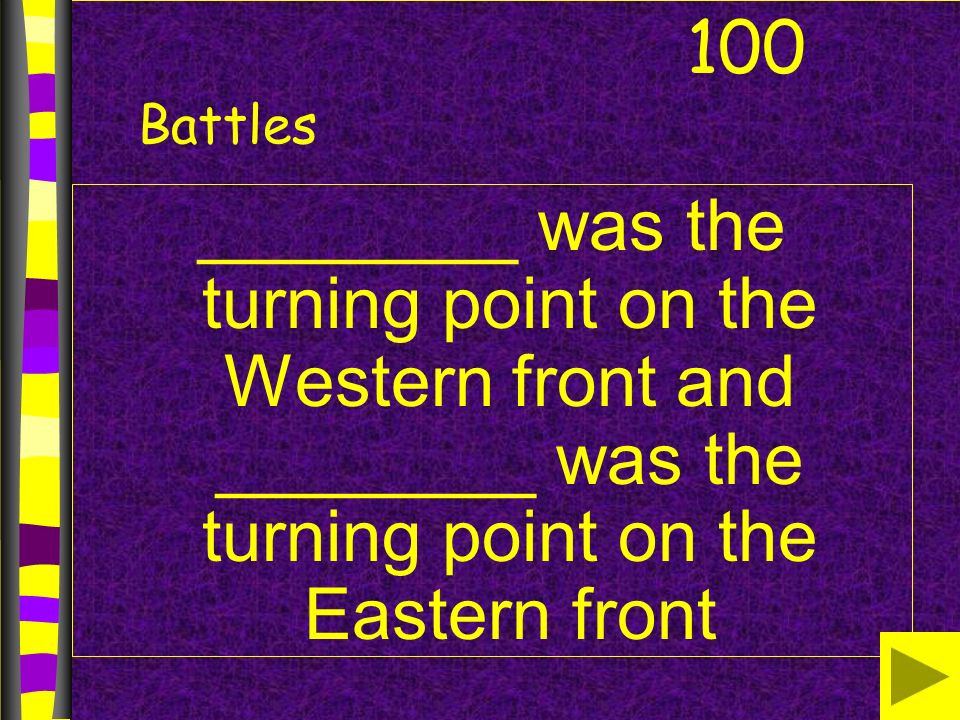 Battles ________ was the turning point on the Western front and ________ was the turning point on the Eastern front 100