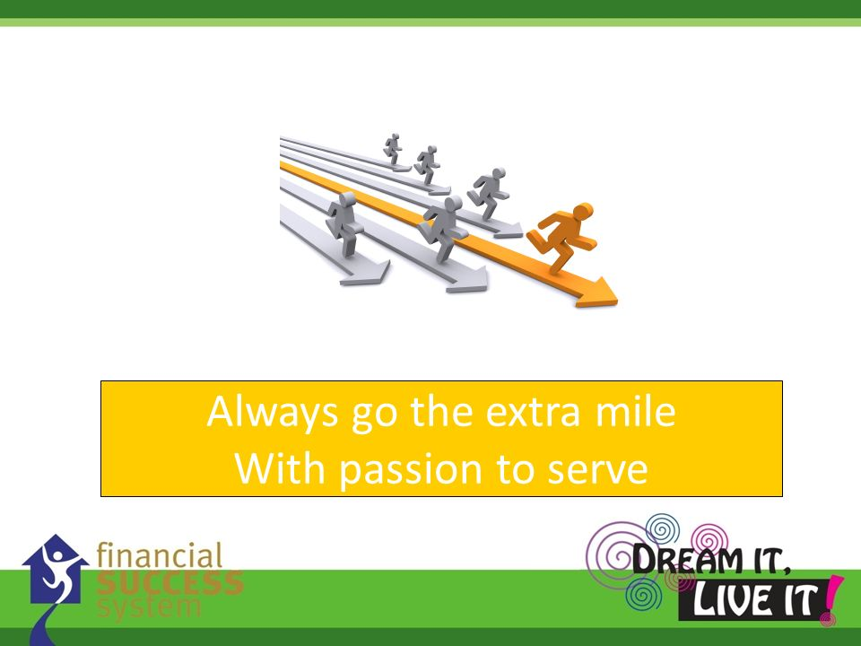 Always go the extra mile With passion to serve