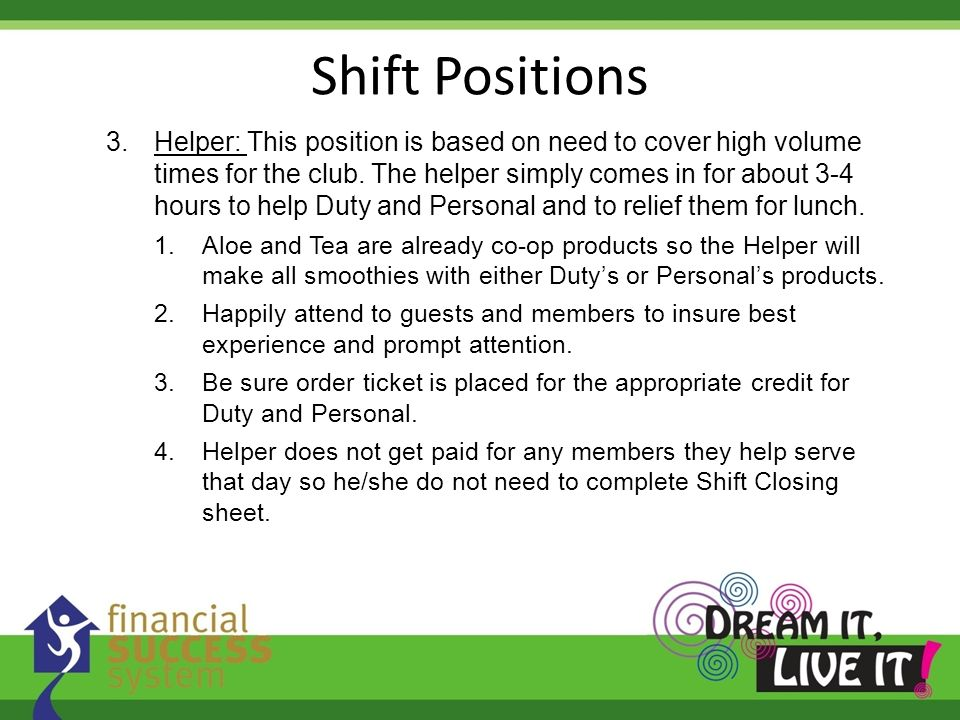 Shift Positions 3.Helper: This position is based on need to cover high volume times for the club.