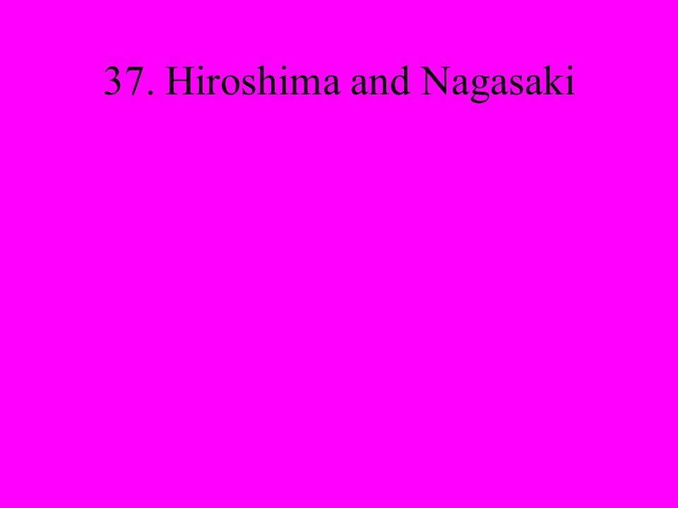37. Hiroshima and Nagasaki