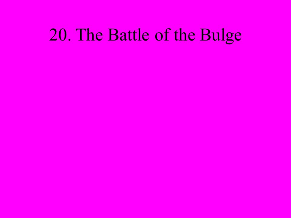20. The Battle of the Bulge