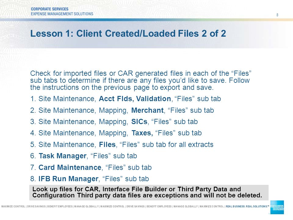 8 Lesson 1: Client Created/Loaded Files 2 of 2 Check for imported files or CAR generated files in each of the Files sub tabs to determine if there are any files youd like to save.