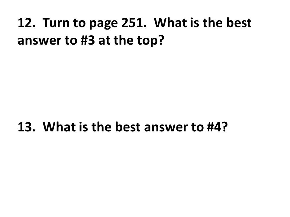 12. Turn to page 251. What is the best answer to #3 at the top 13. What is the best answer to #4