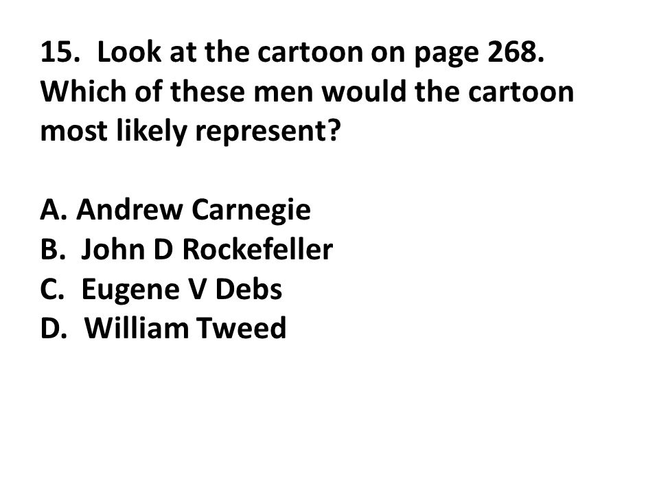 15. Look at the cartoon on page 268. Which of these men would the cartoon most likely represent.