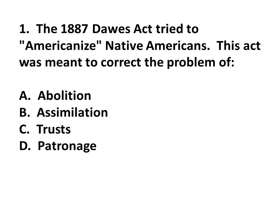 1. The 1887 Dawes Act tried to