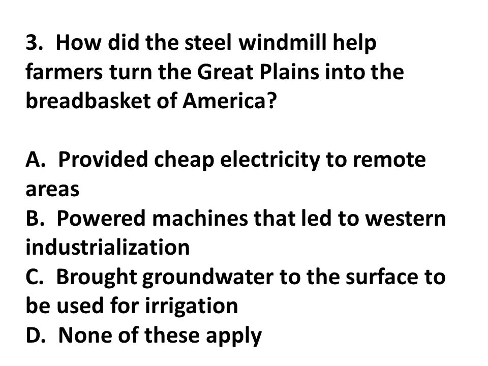 3. How did the steel windmill help farmers turn the Great Plains into the breadbasket of America.
