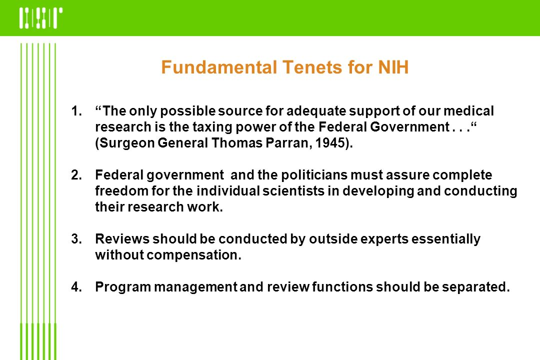Fundamental Tenets for NIH 1.The only possible source for adequate support of our medical research is the taxing power of the Federal Government... (S