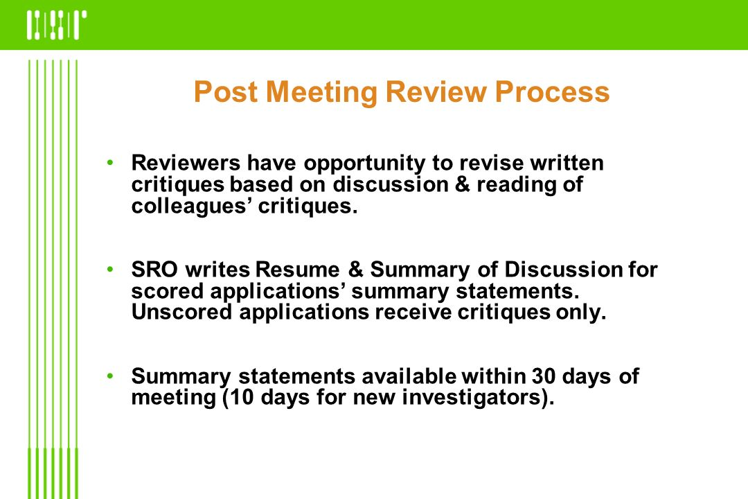 Post Meeting Review Process Reviewers have opportunity to revise written critiques based on discussion & reading of colleagues critiques. SRO writes R