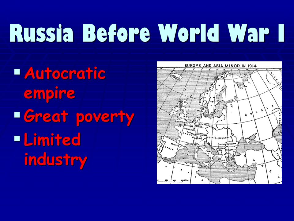 Russia Before World War I Autocratic empire Autocratic empire Great poverty Great poverty Limited industry Limited industry