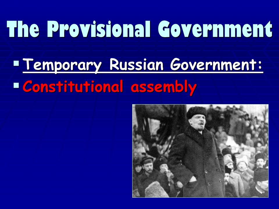 The Provisional Government Temporary Russian Government: Temporary Russian Government: Constitutional assembly Constitutional assembly