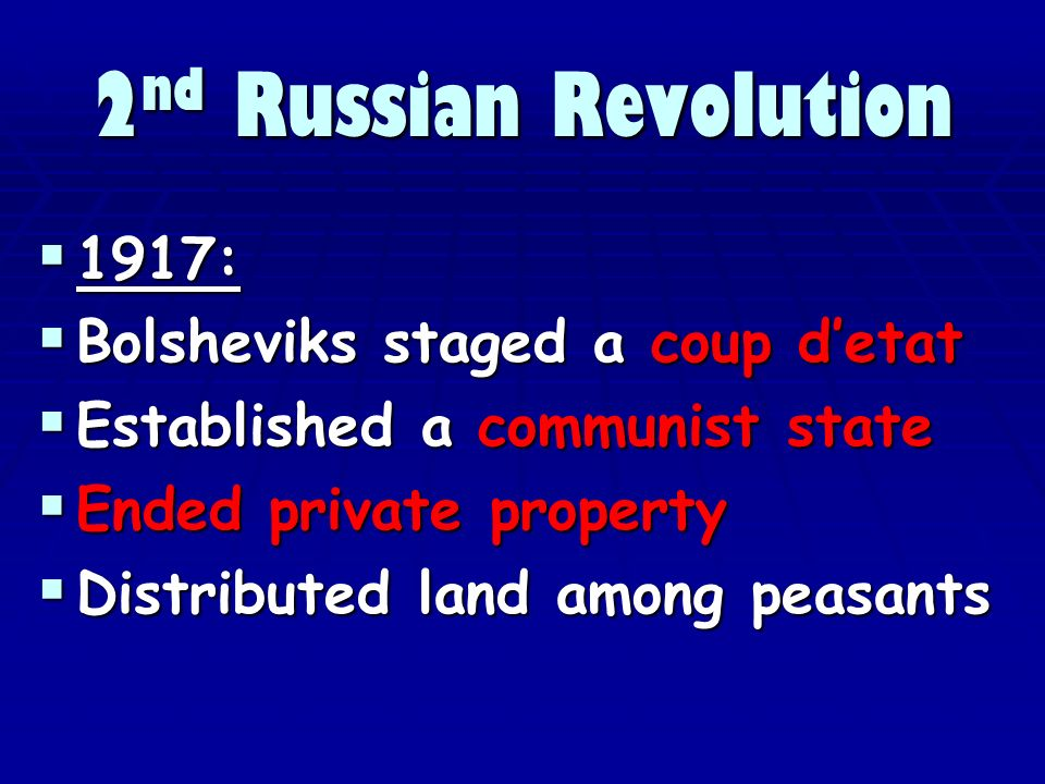 2 nd Russian Revolution 1917: 1917: Bolsheviks staged a coup detat Bolsheviks staged a coup detat Established a communist state Established a communist state Ended private property Ended private property Distributed land among peasants Distributed land among peasants