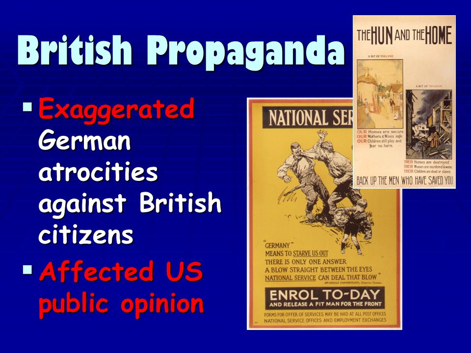 Exaggerated German atrocities against British citizens Exaggerated German atrocities against British citizens Affected US public opinion Affected US public opinion