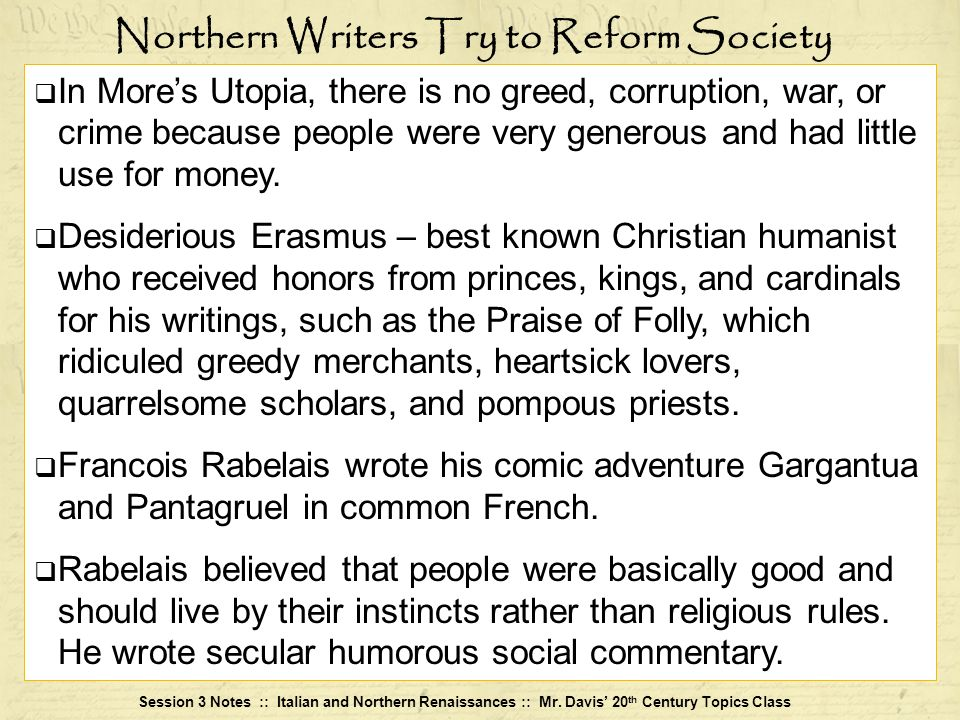 Session 3 Notes :: Italian and Northern Renaissances :: Mr. Davis 20 th Century Topics Class Northern Writers Try to Reform Society In Mores Utopia, t
