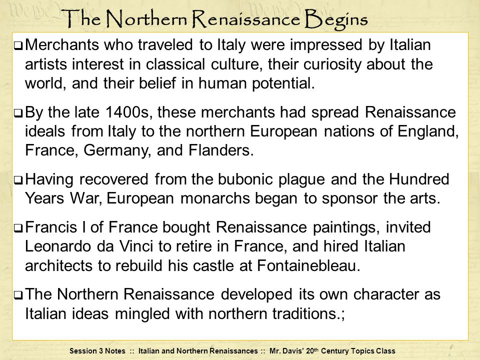 Session 3 Notes :: Italian and Northern Renaissances :: Mr. Davis 20 th Century Topics Class Merchants who traveled to Italy were impressed by Italian