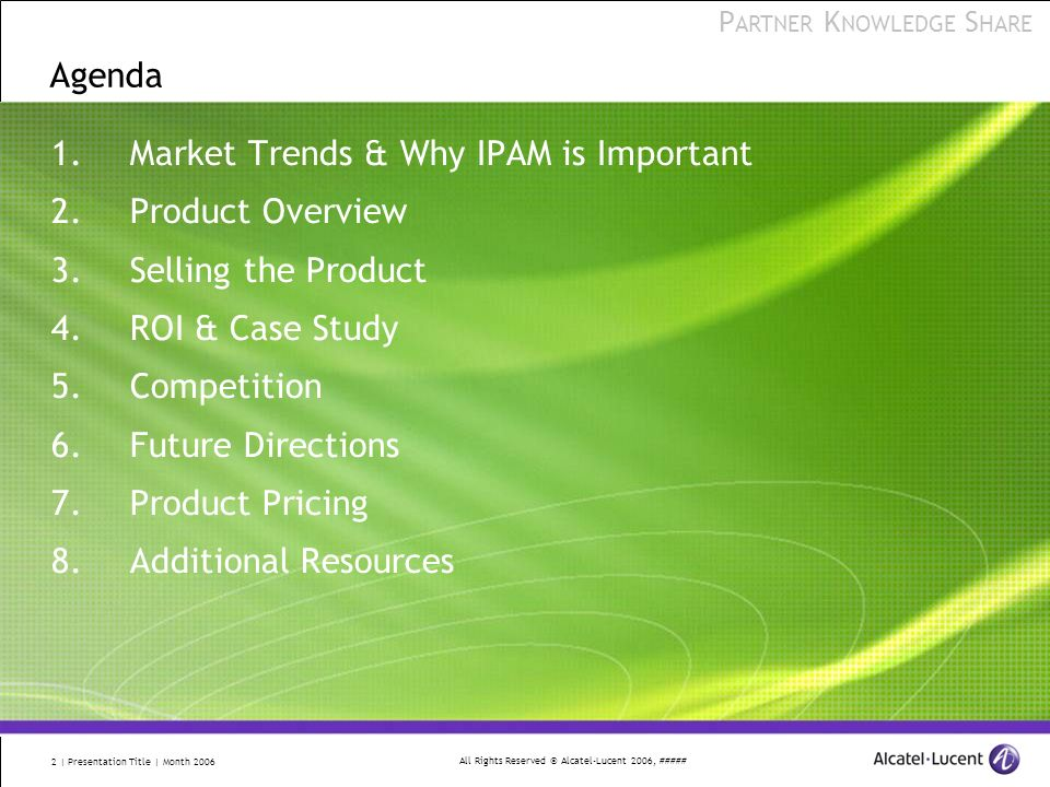 All Rights Reserved © Alcatel-Lucent 2006, ##### P ARTNER K NOWLEDGE S HARE 2 | Presentation Title | Month 2006 Agenda 1.Market Trends & Why IPAM is I