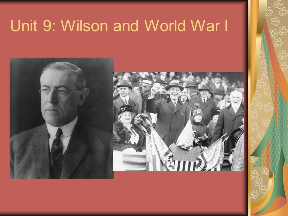 Unit 9: Wilson and World War I
