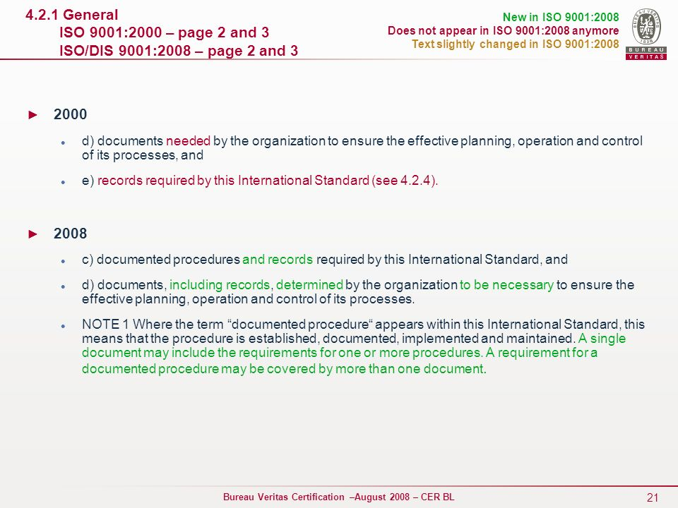 21 Bureau Veritas Certification –August 2008 – CER BL 4.2.1 General ISO 9001:2000 – page 2 and 3 ISO/DIS 9001:2008 – page 2 and 3 New in ISO 9001:2008
