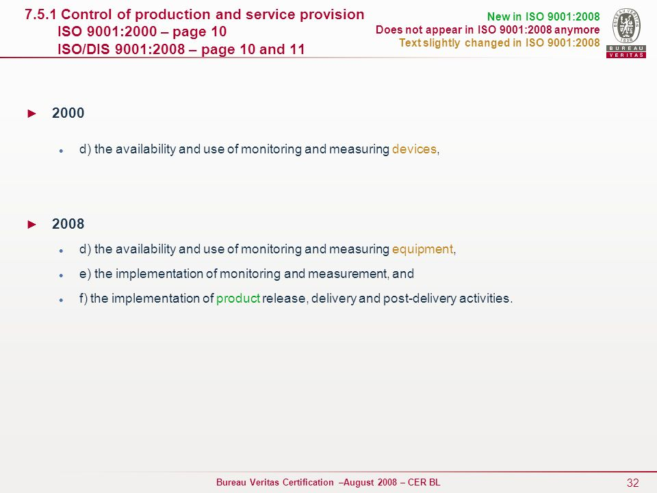 32 Bureau Veritas Certification –August 2008 – CER BL 7.5.1 Control of production and service provision ISO 9001:2000 – page 10 ISO/DIS 9001:2008 – pa