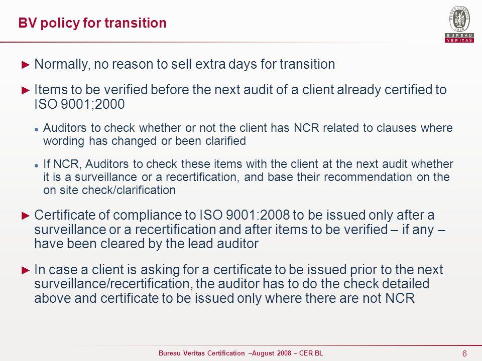 6 Bureau Veritas Certification –August 2008 – CER BL BV policy for transition Normally, no reason to sell extra days for transition Items to be verifi
