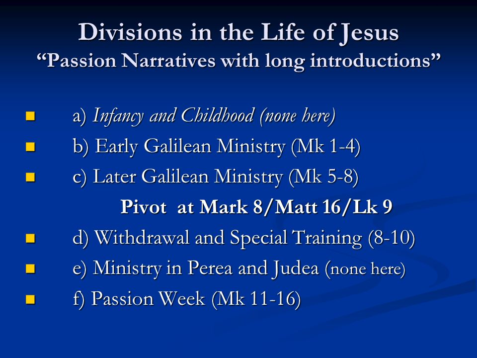 Divisions in the Life of Jesus Passion Narratives with long introductions a) Infancy and Childhood (none here) a) Infancy and Childhood (none here) b)
