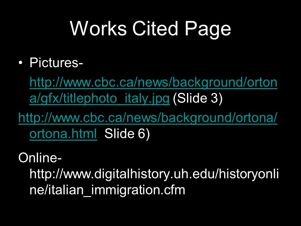 Works Cited Page Pictures- http://www.cbc.ca/news/background/orton a/gfx/titlephoto_italy.jpg (Slide 3)http://www.cbc.ca/news/background/orton a/gfx/t
