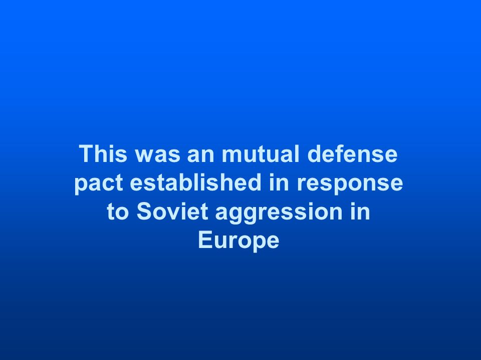 This was an mutual defense pact established in response to Soviet aggression in Europe