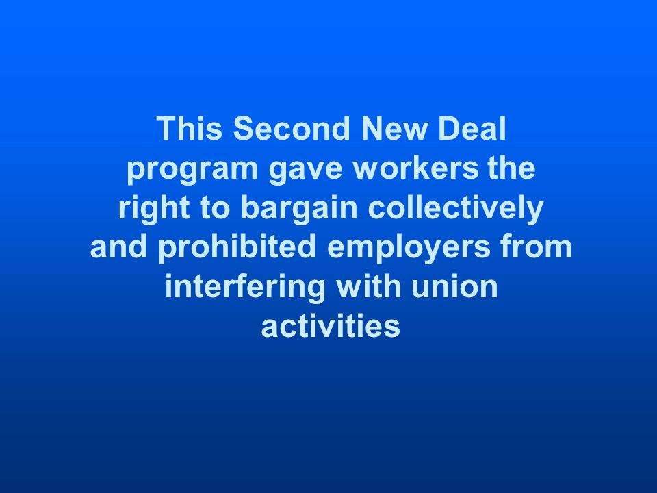 This Second New Deal program gave workers the right to bargain collectively and prohibited employers from interfering with union activities
