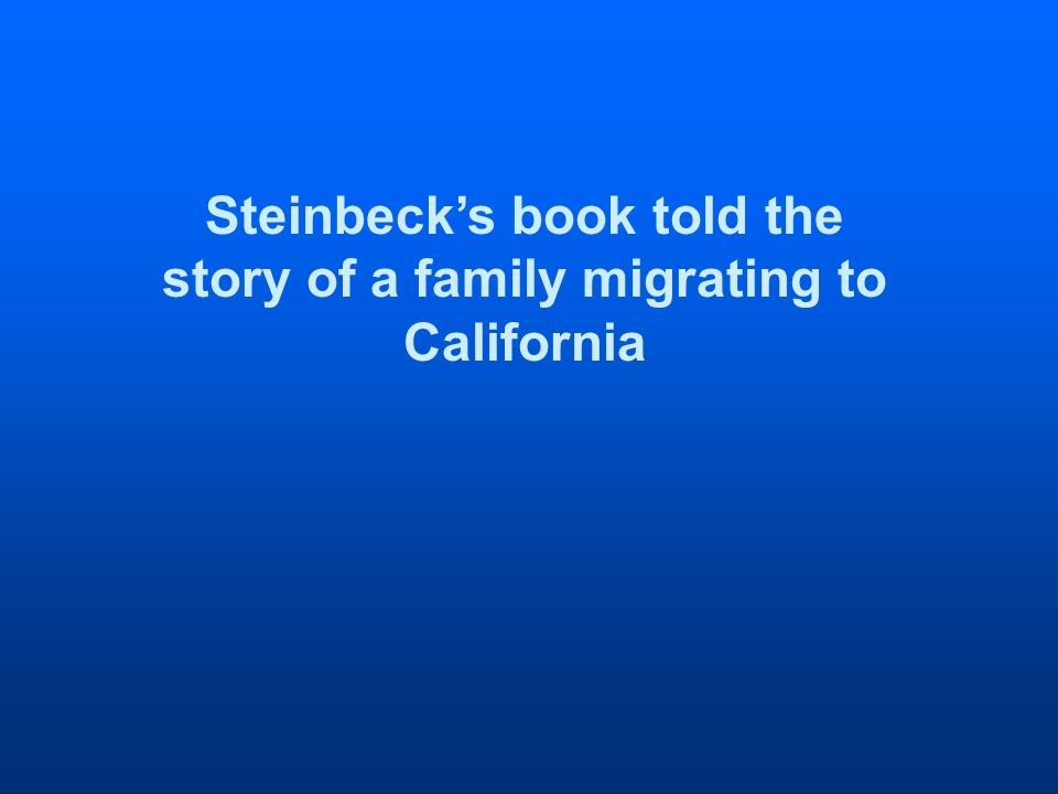 Steinbecks book told the story of a family migrating to California