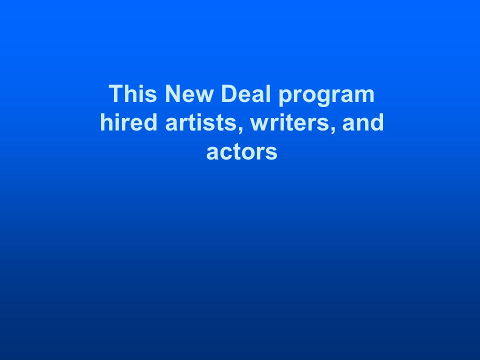This New Deal program hired artists, writers, and actors