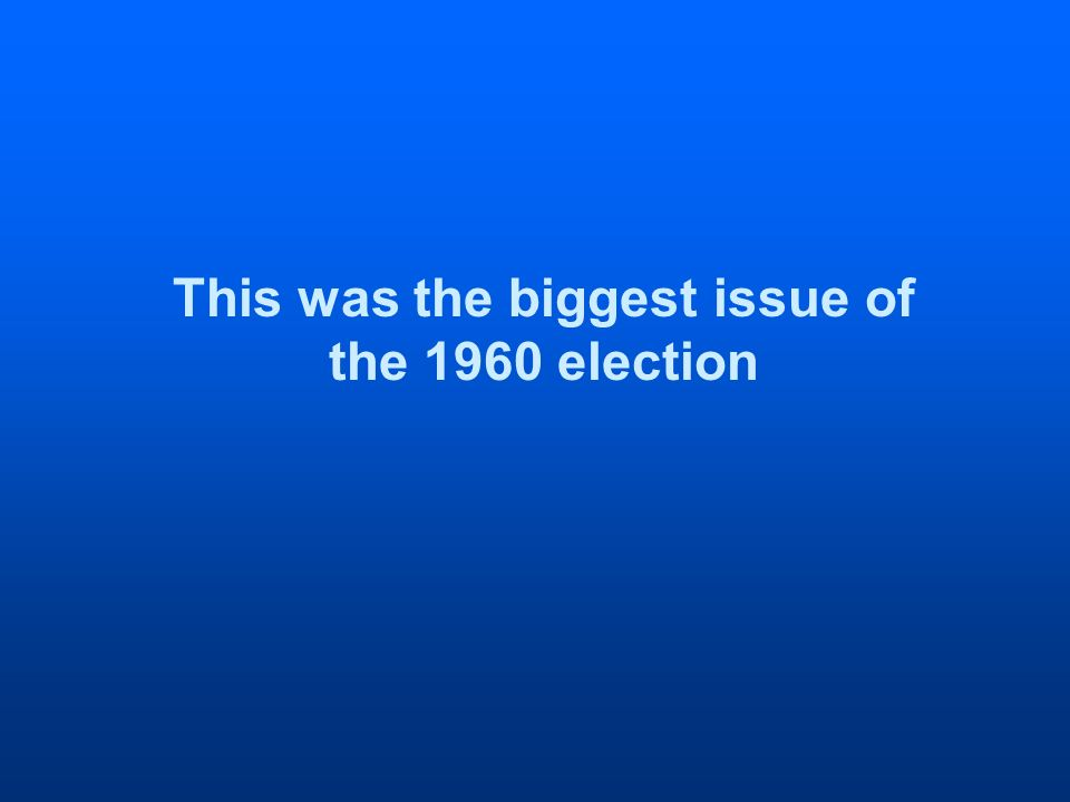 This was the biggest issue of the 1960 election