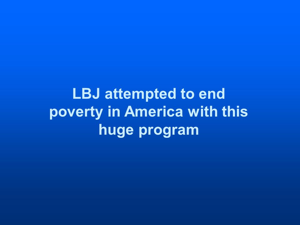 LBJ attempted to end poverty in America with this huge program