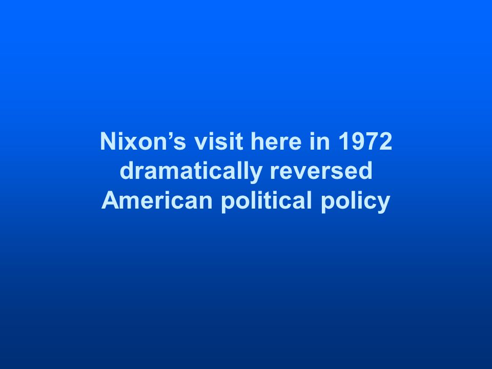 Nixons visit here in 1972 dramatically reversed American political policy