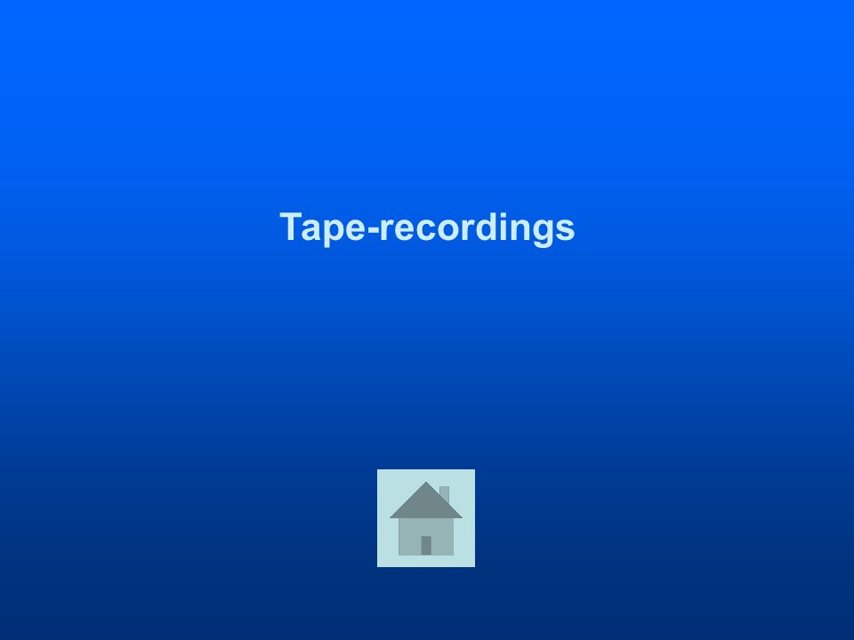 Tape-recordings