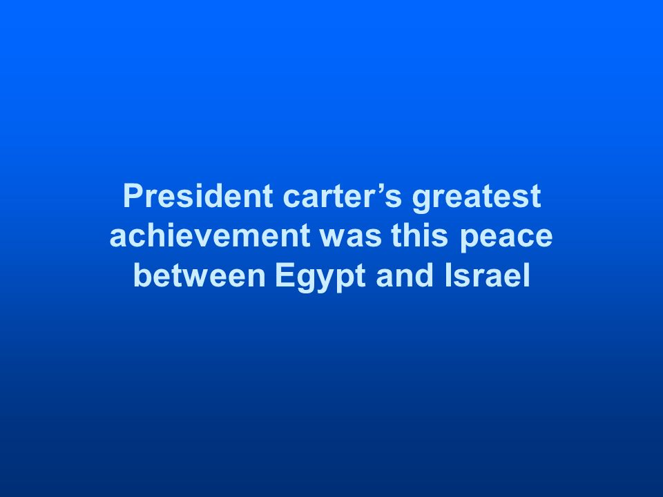 President carters greatest achievement was this peace between Egypt and Israel