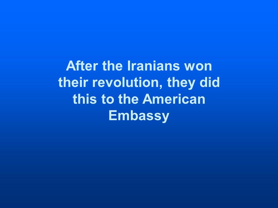 After the Iranians won their revolution, they did this to the American Embassy