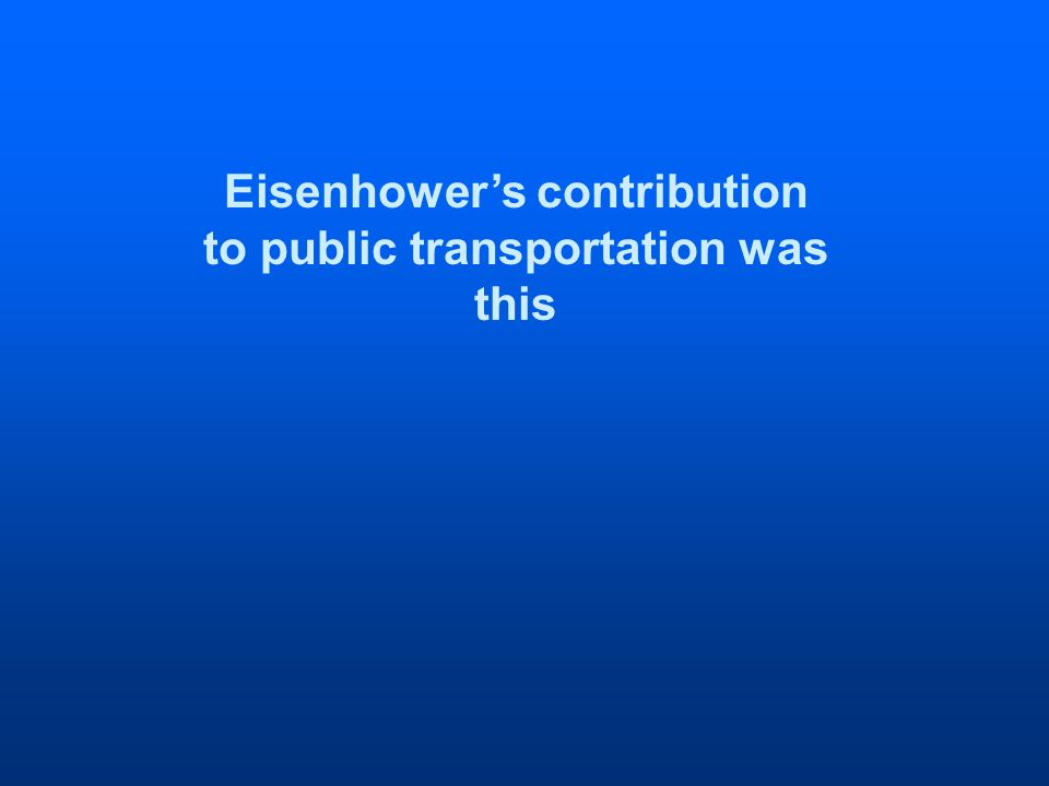 Eisenhowers contribution to public transportation was this