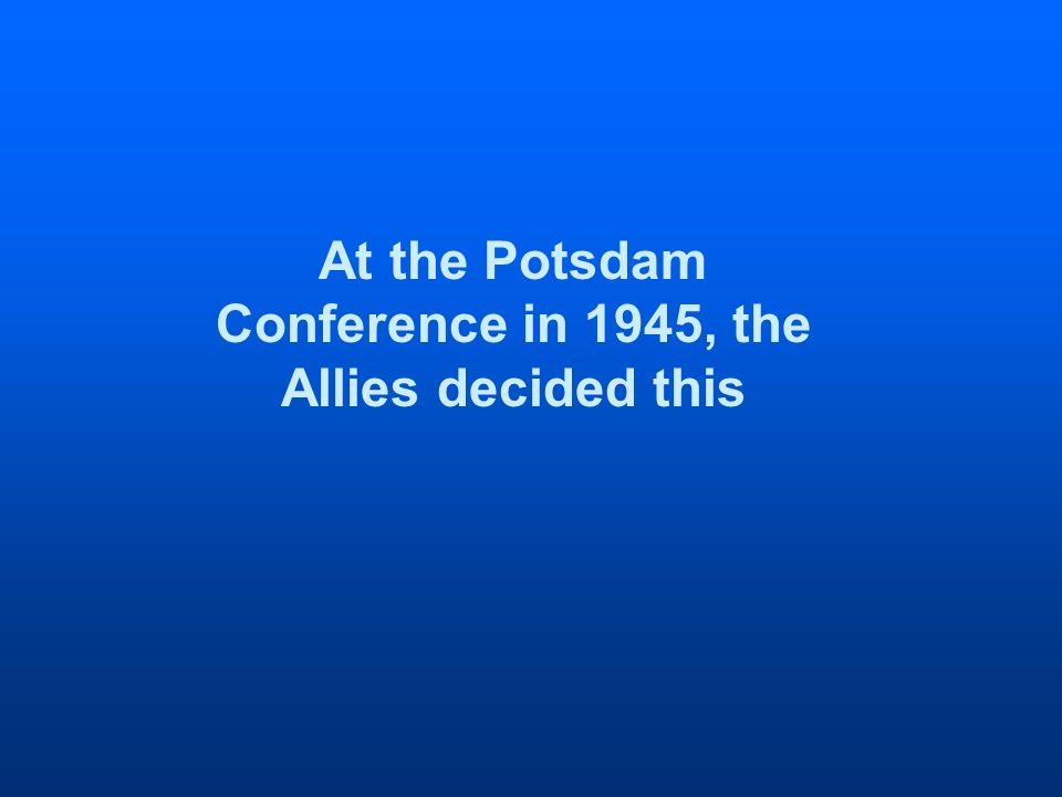 At the Potsdam Conference in 1945, the Allies decided this