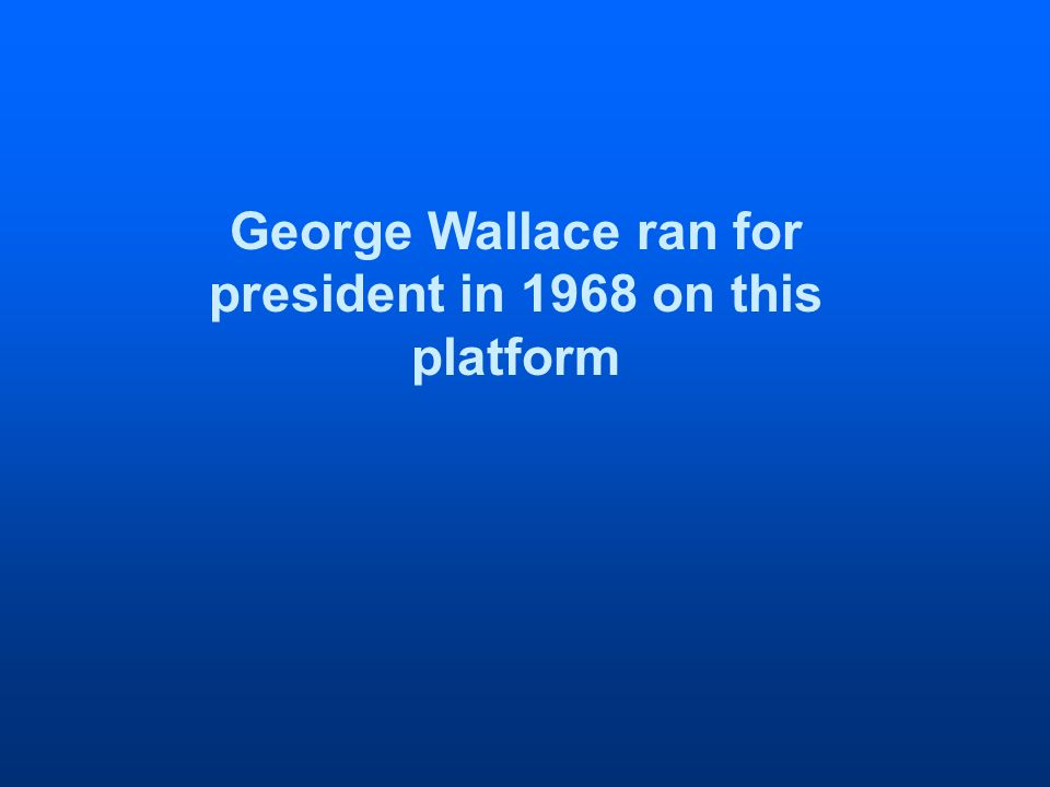 George Wallace ran for president in 1968 on this platform