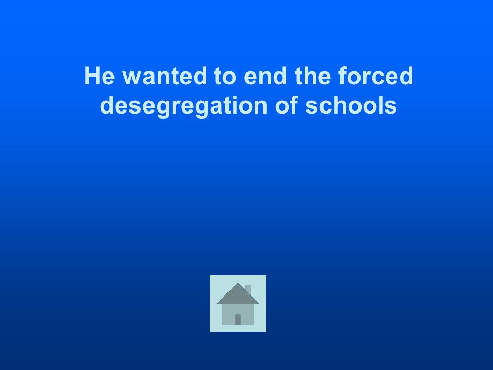 He wanted to end the forced desegregation of schools