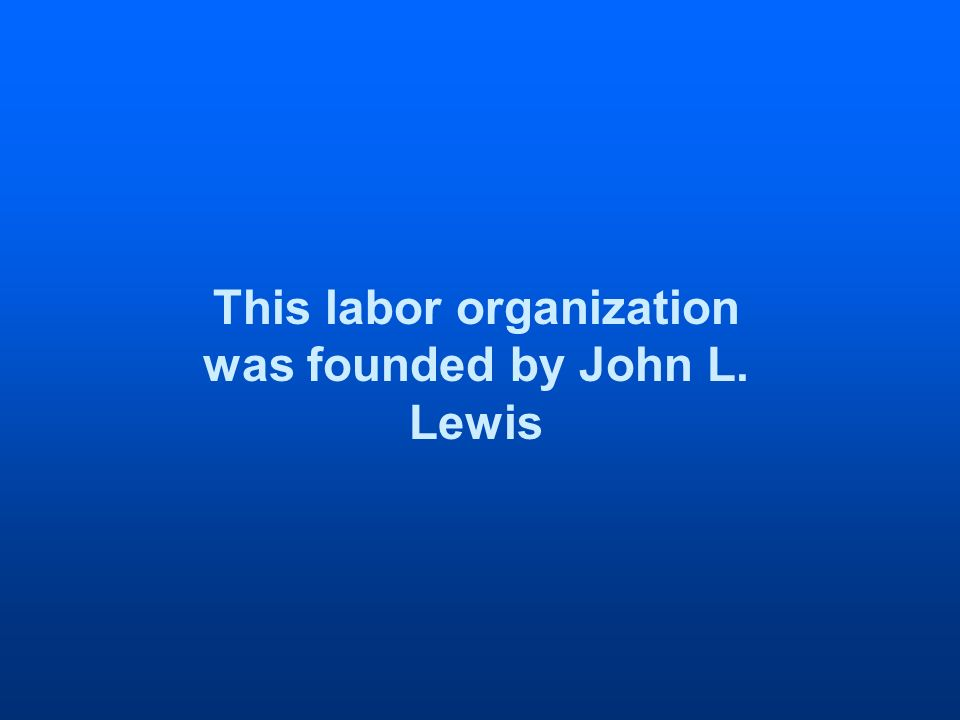 This labor organization was founded by John L. Lewis