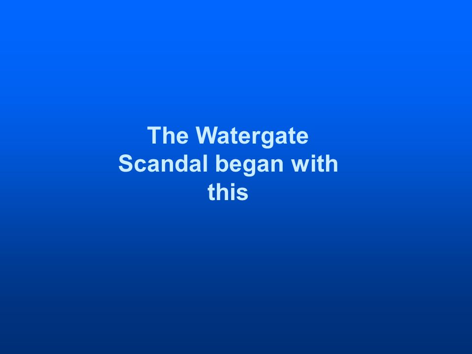 The Watergate Scandal began with this