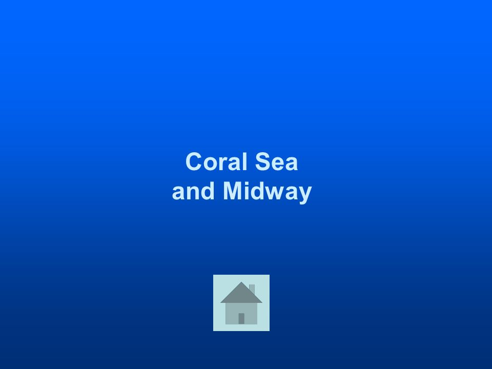 Coral Sea and Midway