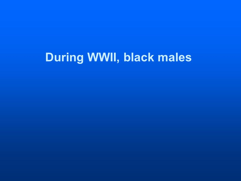 During WWII, black males
