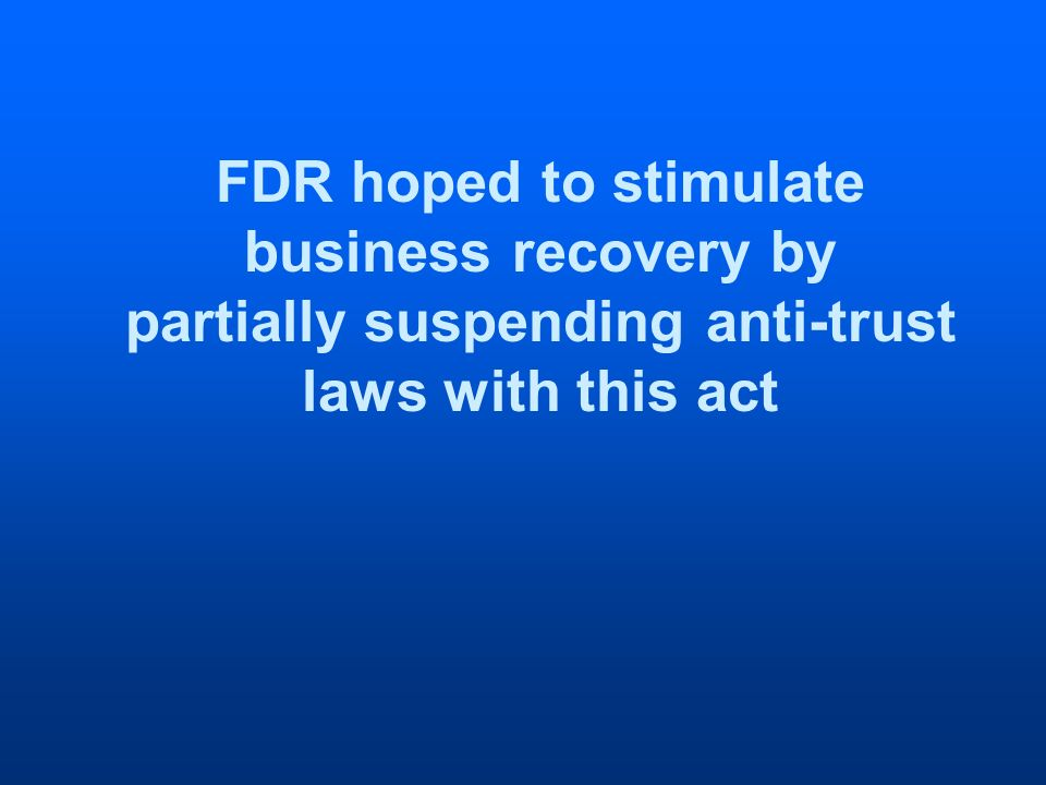 FDR hoped to stimulate business recovery by partially suspending anti-trust laws with this act